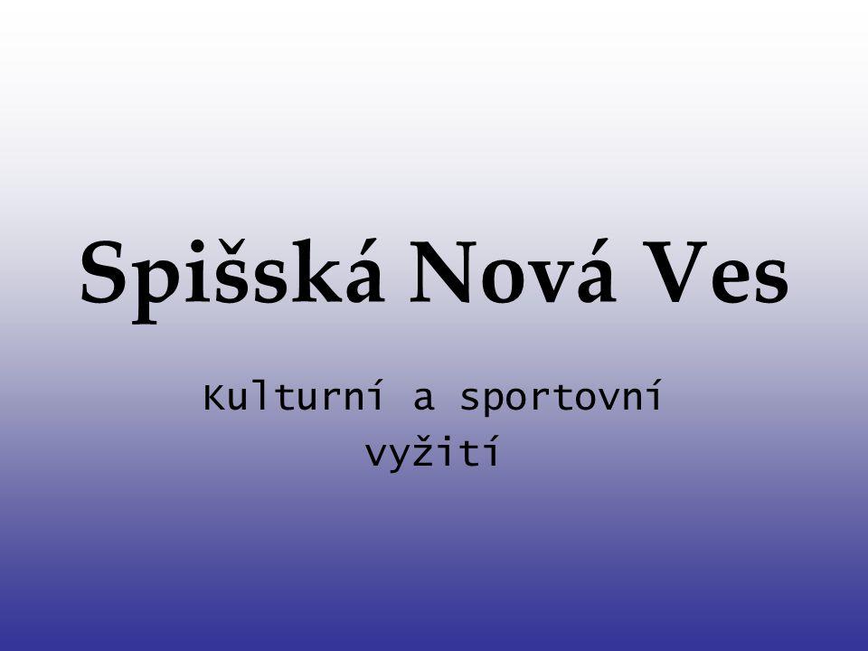 Spišská Nová Ves Kulturní a sportovní vyžití