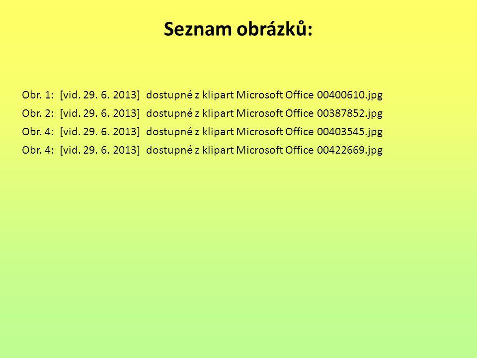 Seznam obrázků: Obr. 1: [vid. 29. 6. 2013] dostupné z klipart Microsoft Office 00400610.jpg Obr. 2: [vid. 29. 6. 2013] dostupné z klipart Microsoft Of