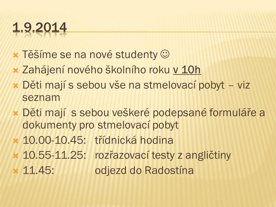  Těšíme se na nové studenty  Zahájení nového školního roku v 10h  Děti mají s sebou vše na stmelovací pobyt – viz seznam  Děti mají s sebou veškeré podepsané formuláře a dokumenty pro stmelovací pobyt  10.00-10.45: třídnická hodina  10.55-11.25: rozřazovací testy z angličtiny  11.45: odjezd do Radostína