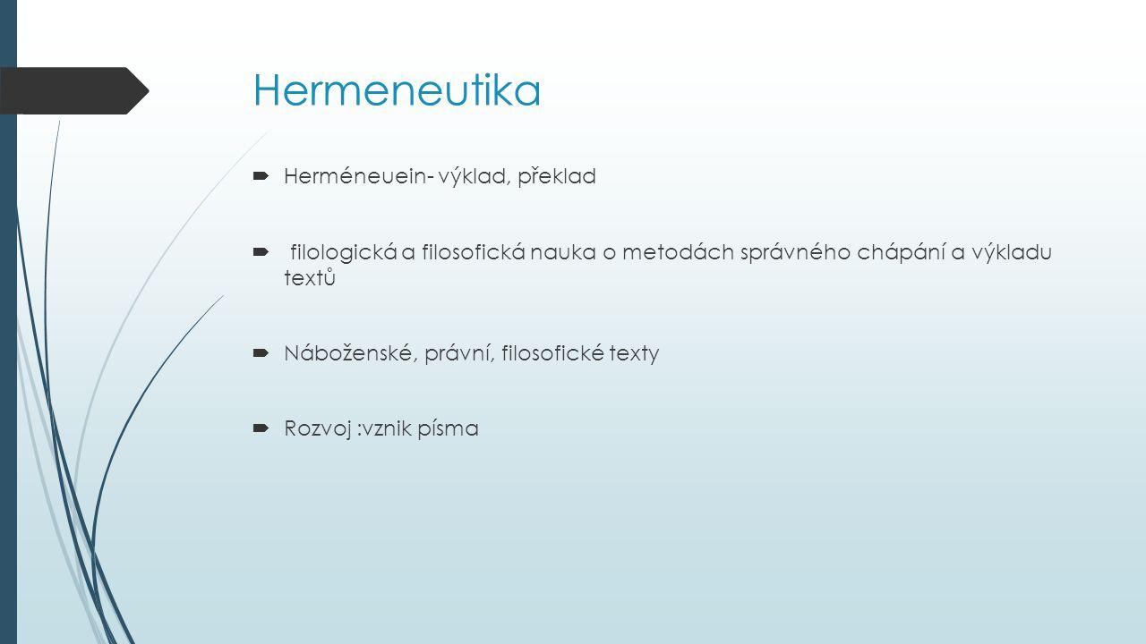 Hermeneutika  Herméneuein- výklad, překlad  filologická a filosofická nauka o metodách správného chápání a výkladu textů  Náboženské, právní, filos