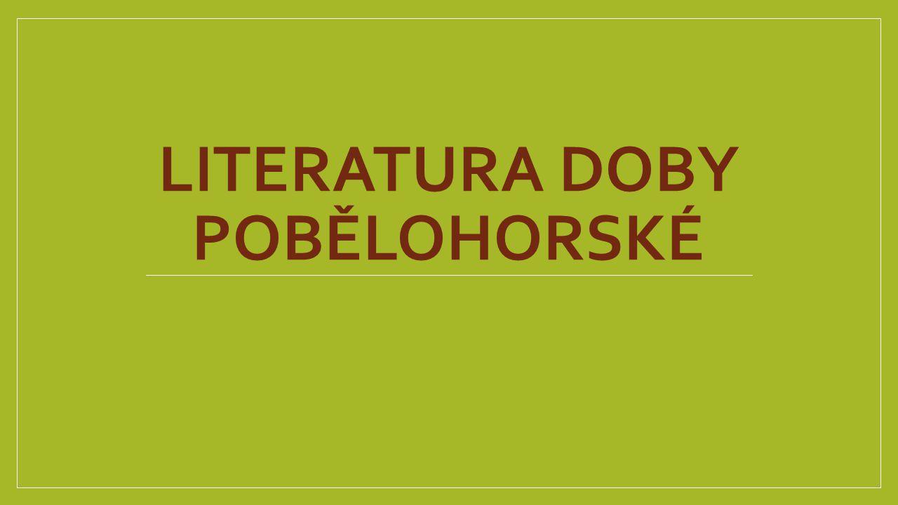 LITERATURA DOBY POBĚLOHORSKÉ