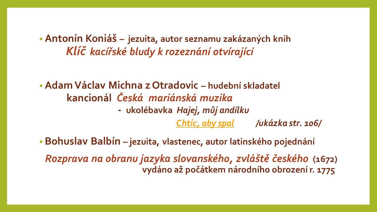 Antonín Koniáš – jezuita, autor seznamu zakázaných knih Klíč kacířské bludy k rozeznání otvírající Adam Václav Michna z Otradovic – hudební skladatel