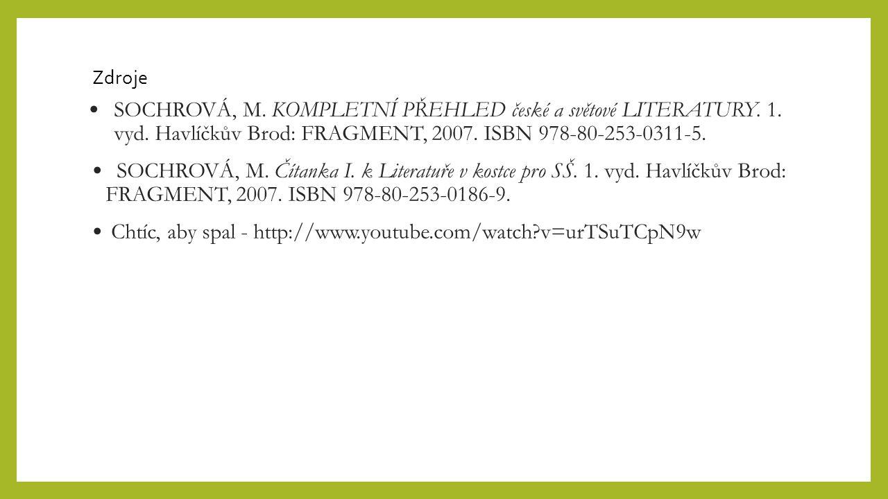 Zdroje SOCHROVÁ, M. KOMPLETNÍ PŘEHLED české a světové LITERATURY. 1. vyd. Havlíčkův Brod: FRAGMENT, 2007. ISBN 978-80-253-0311-5. SOCHROVÁ, M. Čítanka