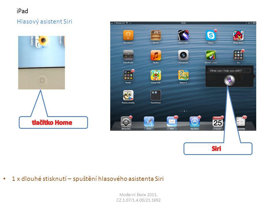 iPad Hlasový asistent Siri 1 x dlouhé stisknutí – spuštění hlasového asistenta Siri
