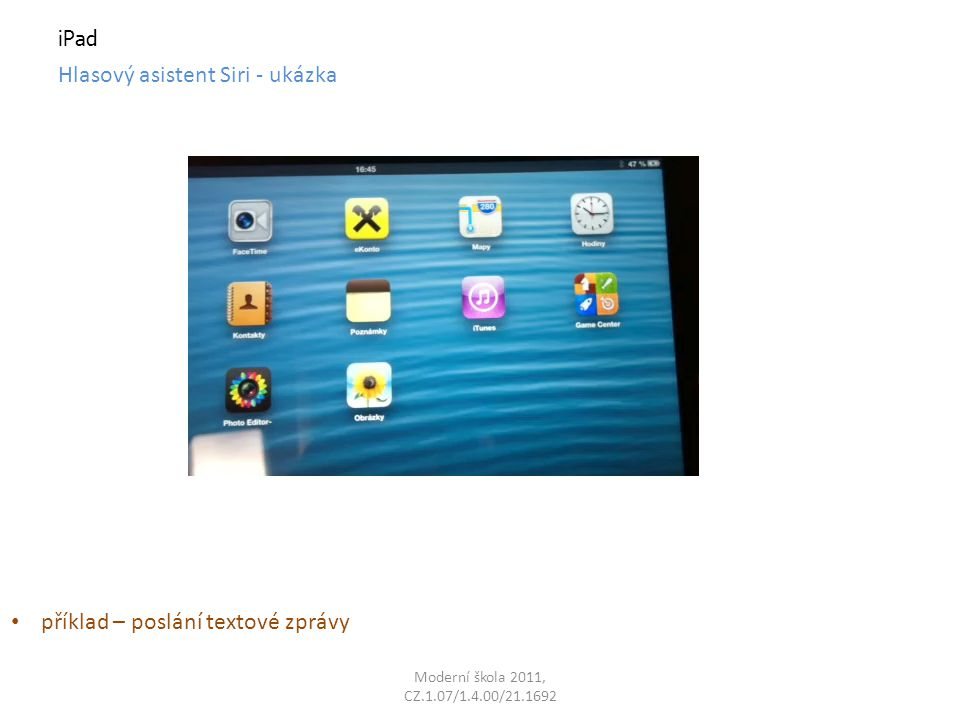 Moderní škola 2011, CZ.1.07/1.4.00/21.1692 iPad Hlasový asistent Siri - ukázka příklad – poslání textové zprávy