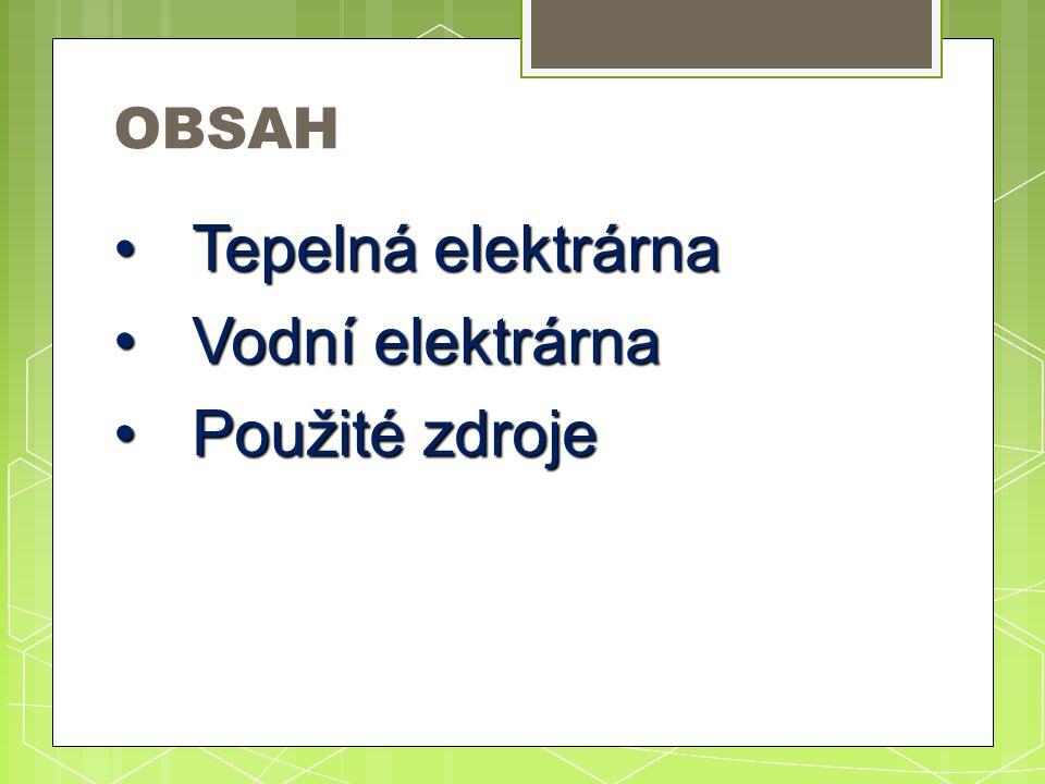 OBSAH Tepelná elektrárnaTepelná elektrárna Vodní elektrárnaVodní elektrárna Použité zdrojePoužité zdroje