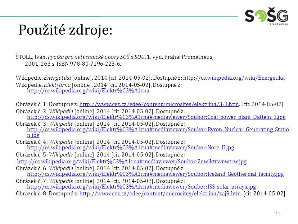 Použité zdroje: ŠTOLL, Ivan. Fyzika pro netechnické obory SOŠ a SOU. 1. vyd. Praha: Prometheus, 2001, 263 s. ISBN 978-80-7196-223-6. Wikipedie. Energe
