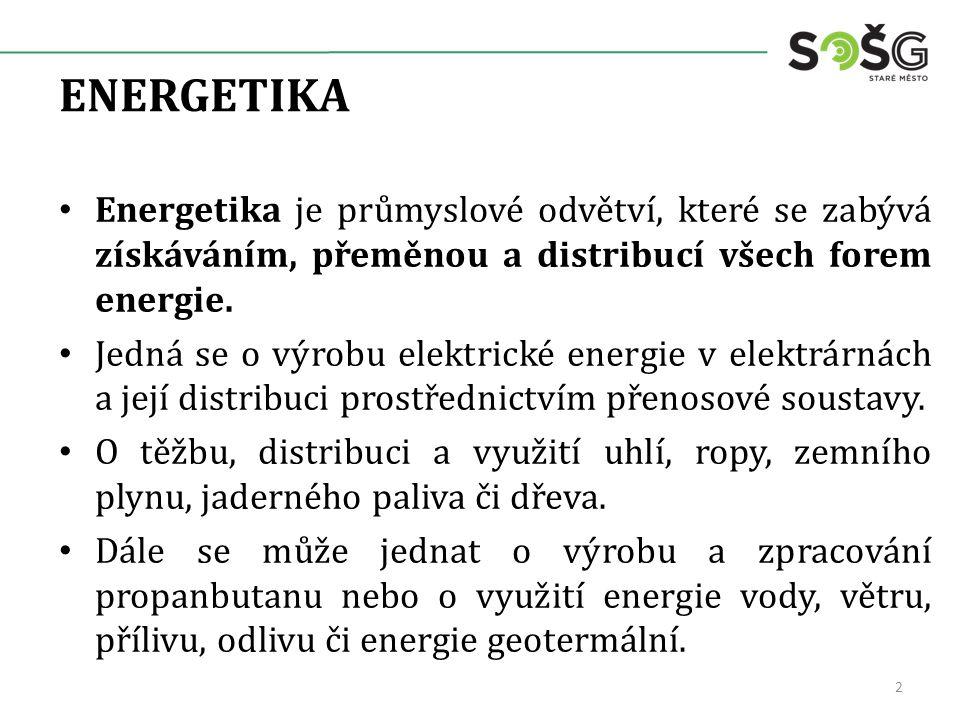 ENERGETIKA Energetika je průmyslové odvětví, které se zabývá získáváním, přeměnou a distribucí všech forem energie. Jedná se o výrobu elektrické energ