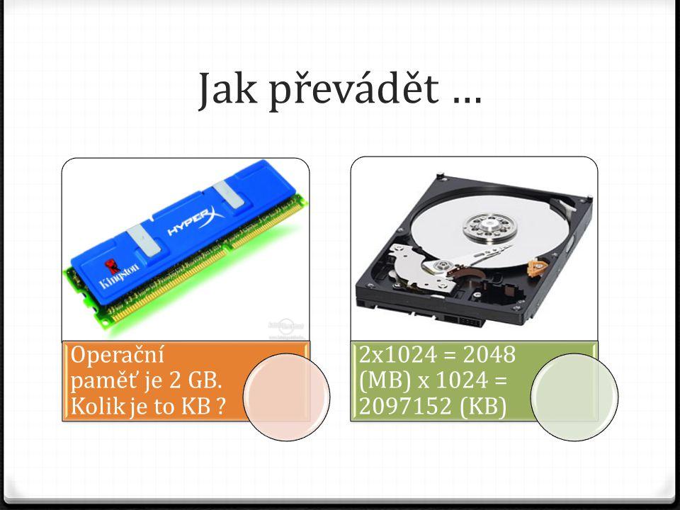 Pár příkladů: 1.Kolik B je 0,25 MB . 2. Kolik TB je 512 GB .
