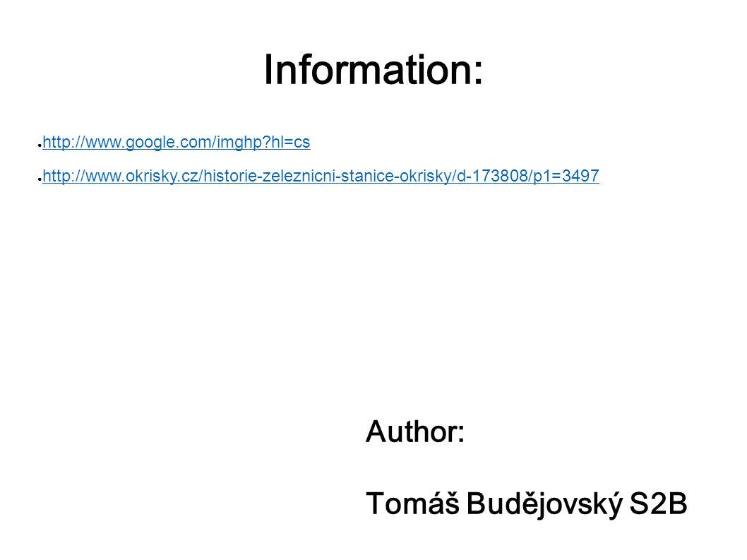 Information: ● http://www.google.com/imghp?hl=cs http://www.google.com/imghp?hl=cs ● http://www.okrisky.cz/historie-zeleznicni-stanice-okrisky/d-17380