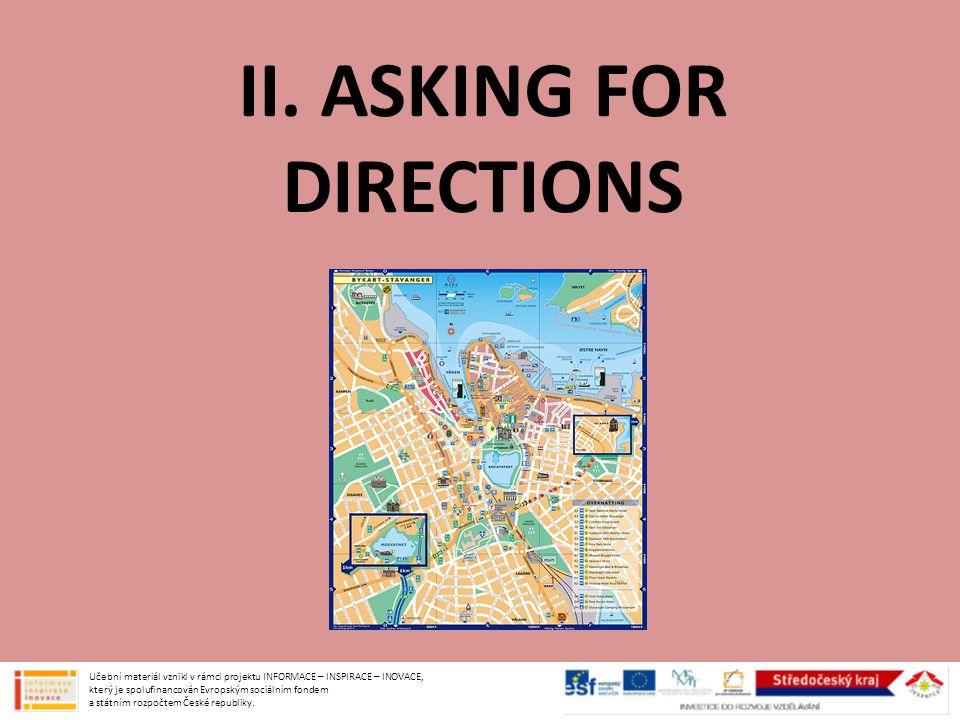 II. ASKING FOR DIRECTIONS Učební materiál vznikl v rámci projektu INFORMACE – INSPIRACE – INOVACE, který je spolufinancován Evropským sociálním fondem