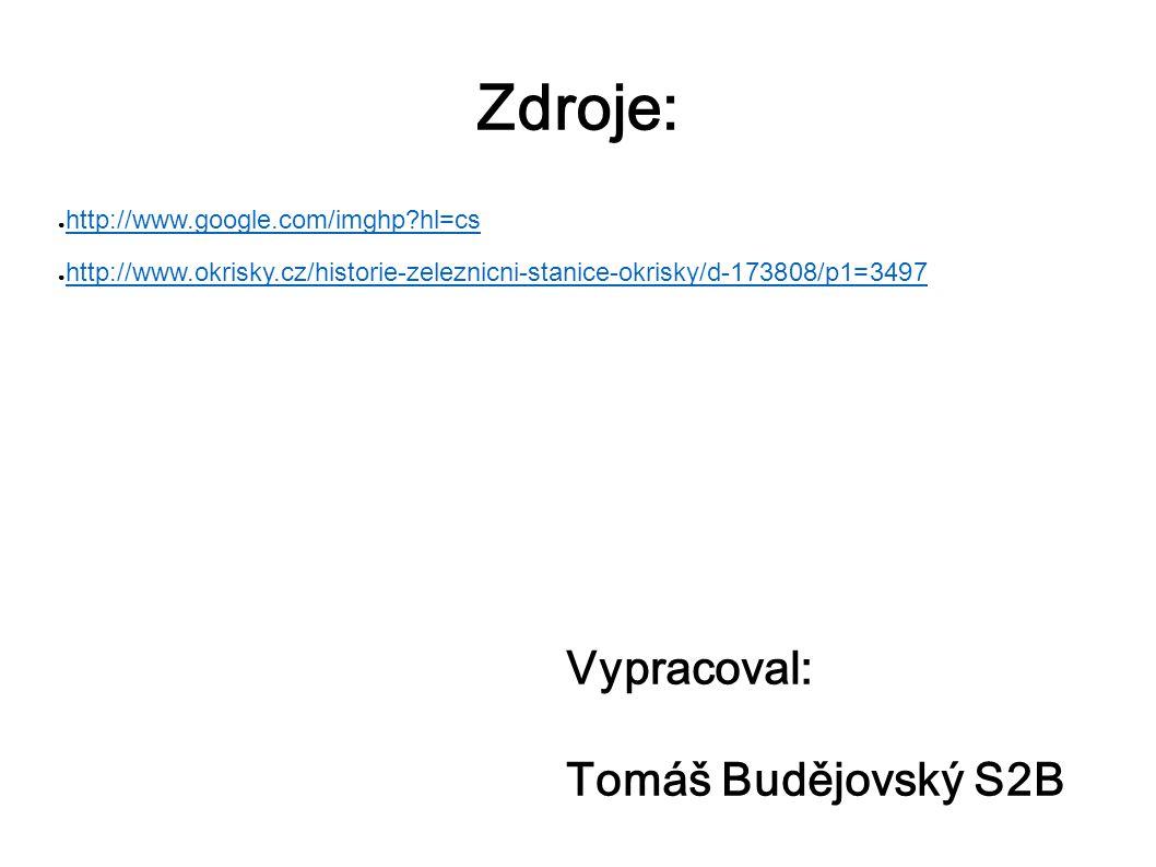Zdroje: ● http://www.google.com/imghp?hl=cs http://www.google.com/imghp?hl=cs ● http://www.okrisky.cz/historie-zeleznicni-stanice-okrisky/d-173808/p1=