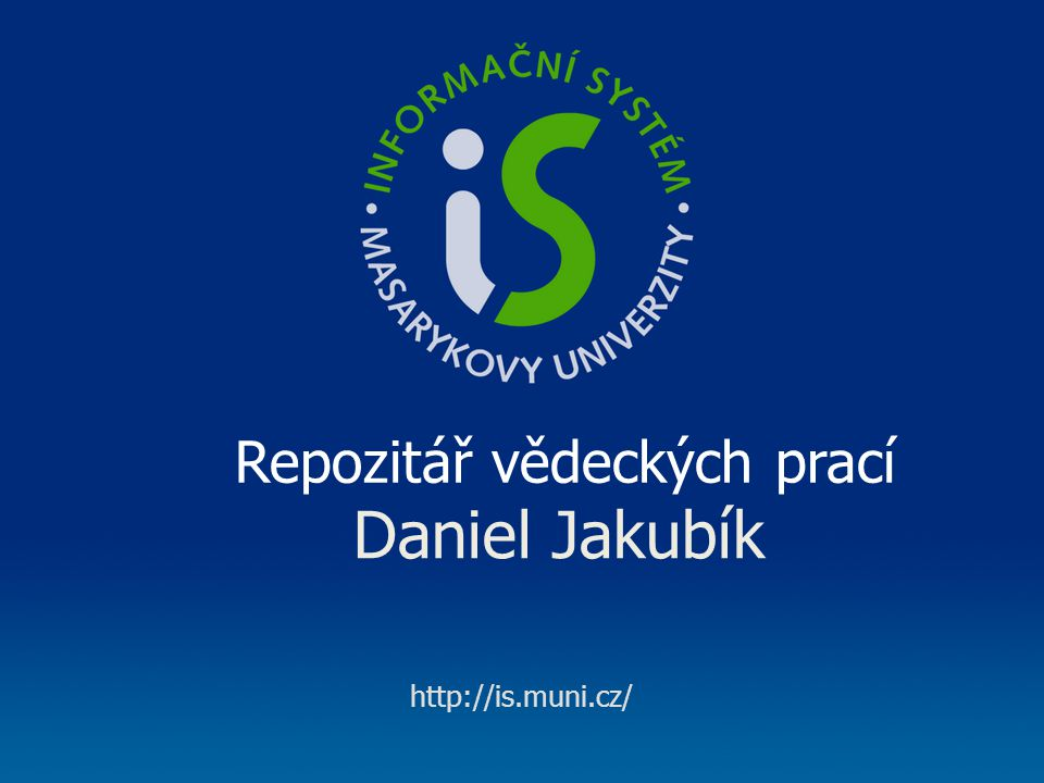 http://is.muni.cz/ Daniel Jakubík Repozitář vědeckých prací