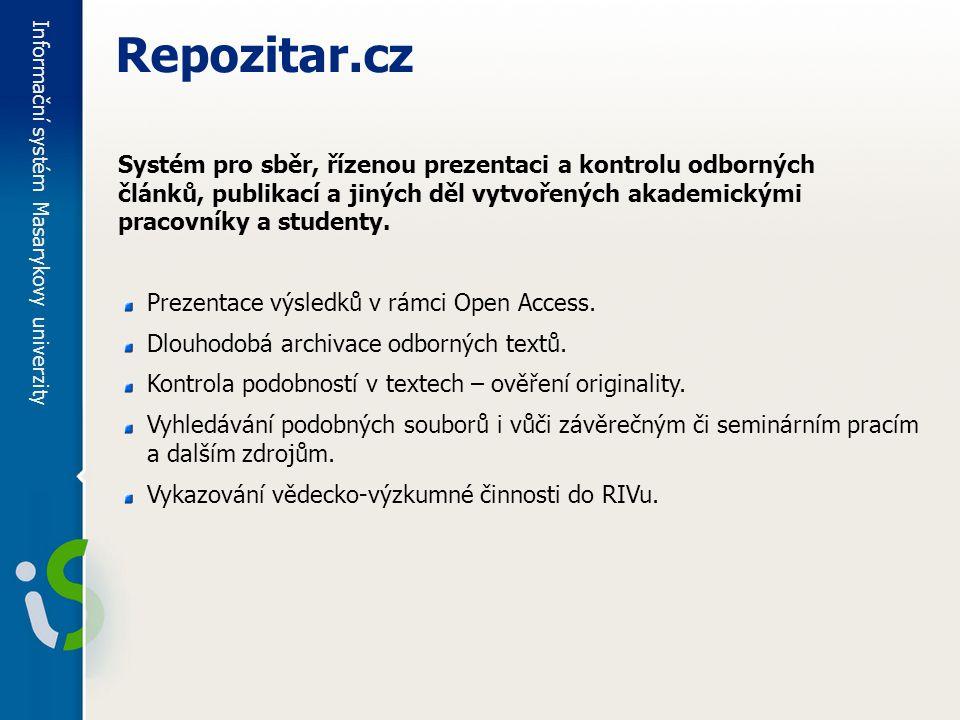 Informační systém Masarykovy univerzity Repozitar.cz Systém pro sběr, řízenou prezentaci a kontrolu odborných článků, publikací a jiných děl vytvořených akademickými pracovníky a studenty.