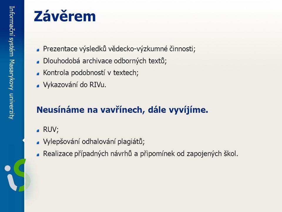 Informační systém Masarykovy univerzity Prezentace výsledků vědecko-výzkumné činnosti; Dlouhodobá archivace odborných textů; Kontrola podobností v textech; Vykazování do RIVu.