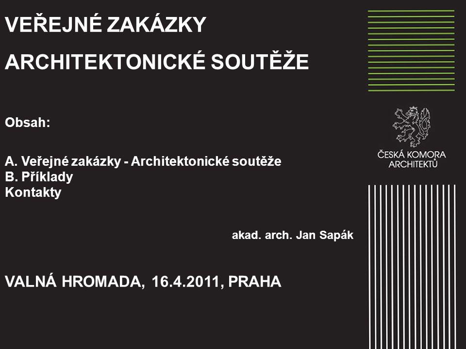 VEŘEJNÉ ZAKÁZKY ARCHITEKTONICKÉ SOUTĚŽE Obsah: A.Veřejné zakázky - Architektonické soutěže B.