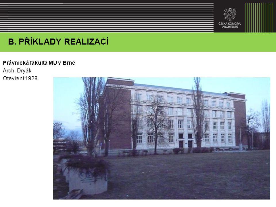 Právnická fakulta MU v Brně Arch. Dryák Otevření 1928 B. Agenda představenstva – vzdělávání, praxe a celoživotní vzdělávání B. PŘÍKLADY REALIZACÍ