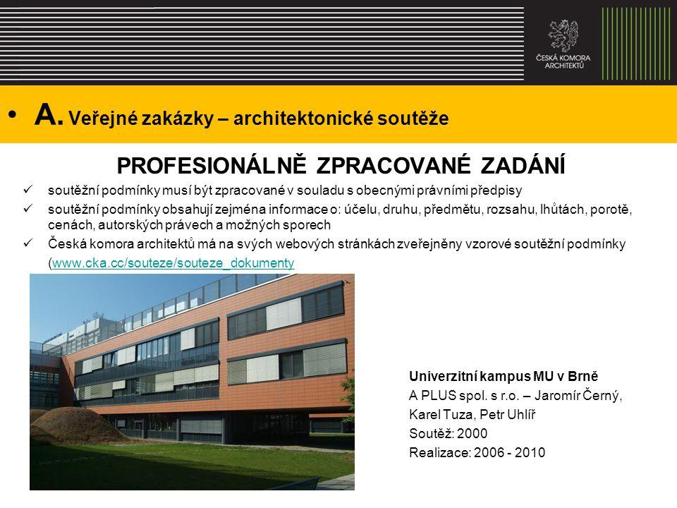 A. Veřejné zakázky – architektonické soutěže PROFESIONÁLNĚ ZPRACOVANÉ ZADÁNÍ soutěžní podmínky musí být zpracované v souladu s obecnými právními předp