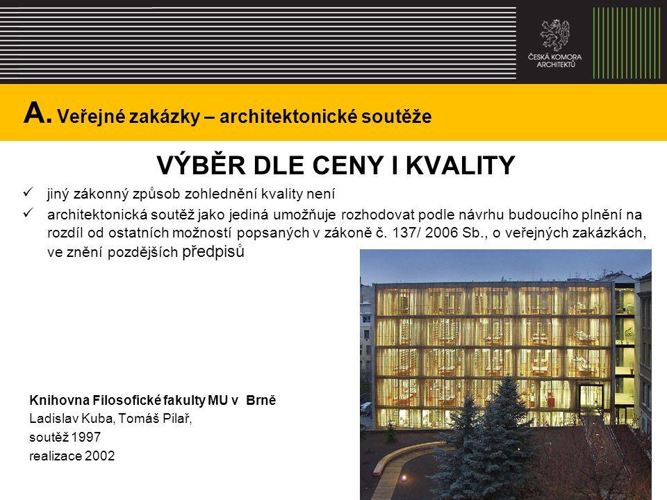 A. Veřejné zakázky – architektonické soutěže VÝBĚR DLE CENY I KVALITY jiný zákonný způsob zohlednění kvality není architektonická soutěž jako jediná u