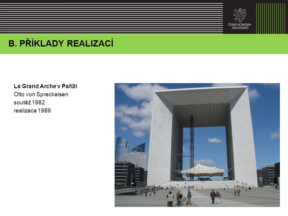 La Grand Arche v Paříži Otto von Spreckelsen soutěž 1982 realizace 1989 B. Agenda představenstva – vzdělávání, praxe a celoživotní vzdělávání B. PŘÍKL