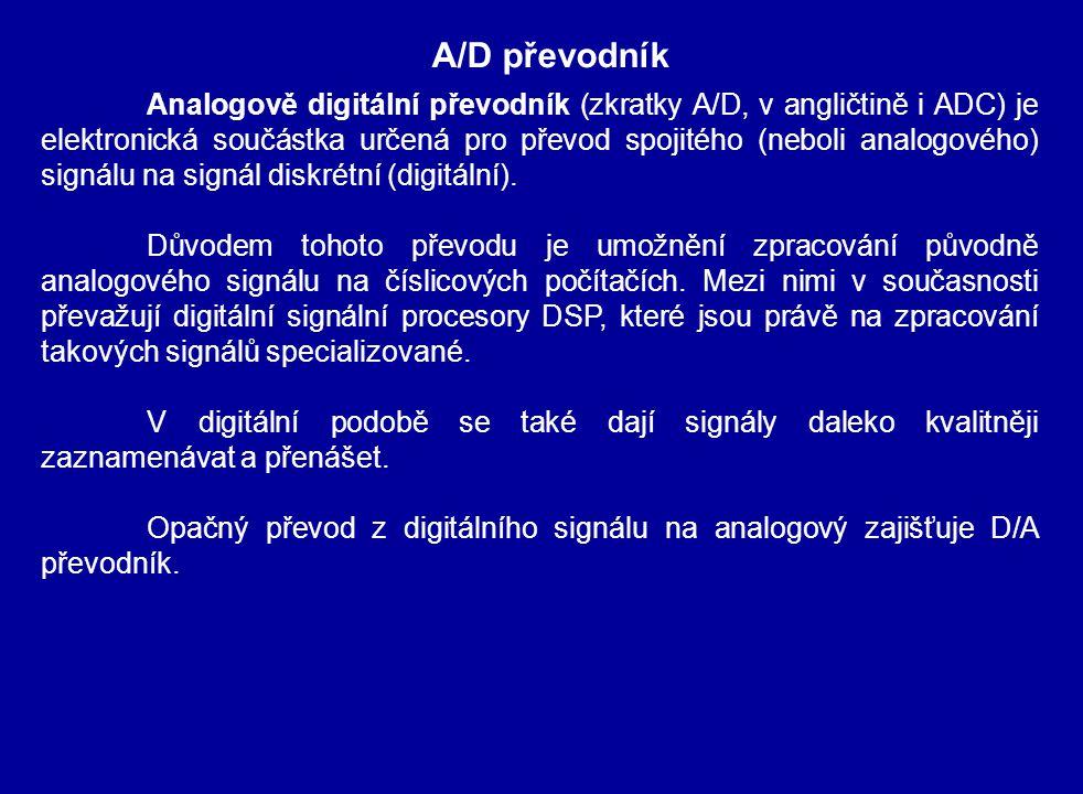 A/D převodník Analogově digitální převodník (zkratky A/D, v angličtině i ADC) je elektronická součástka určená pro převod spojitého (neboli analogového) signálu na signál diskrétní (digitální).