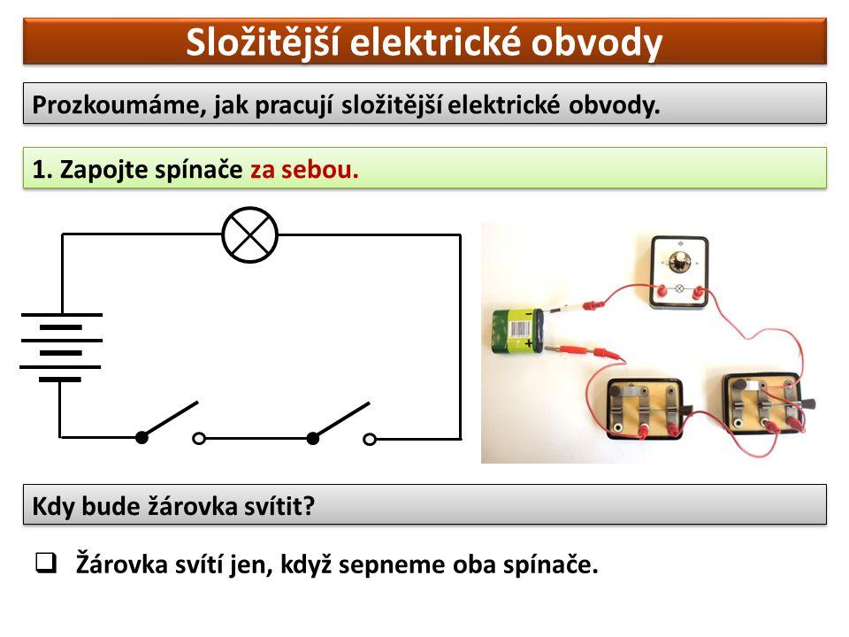 Složitější elektrické obvody Prozkoumáme, jak pracují složitější elektrické obvody.