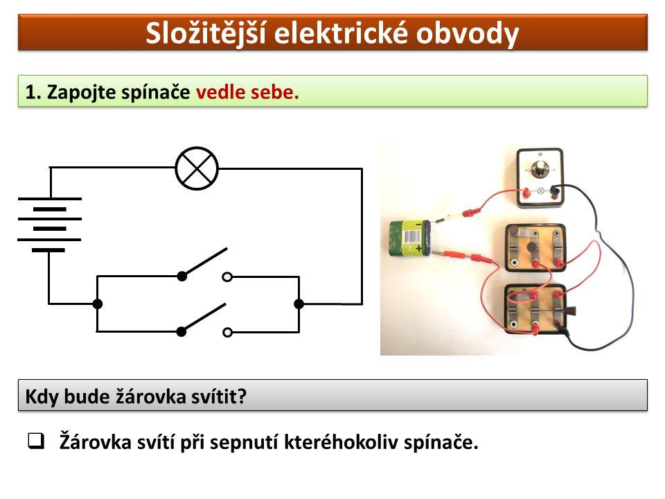 Složitější elektrické obvody 1. Zapojte spínače vedle sebe.