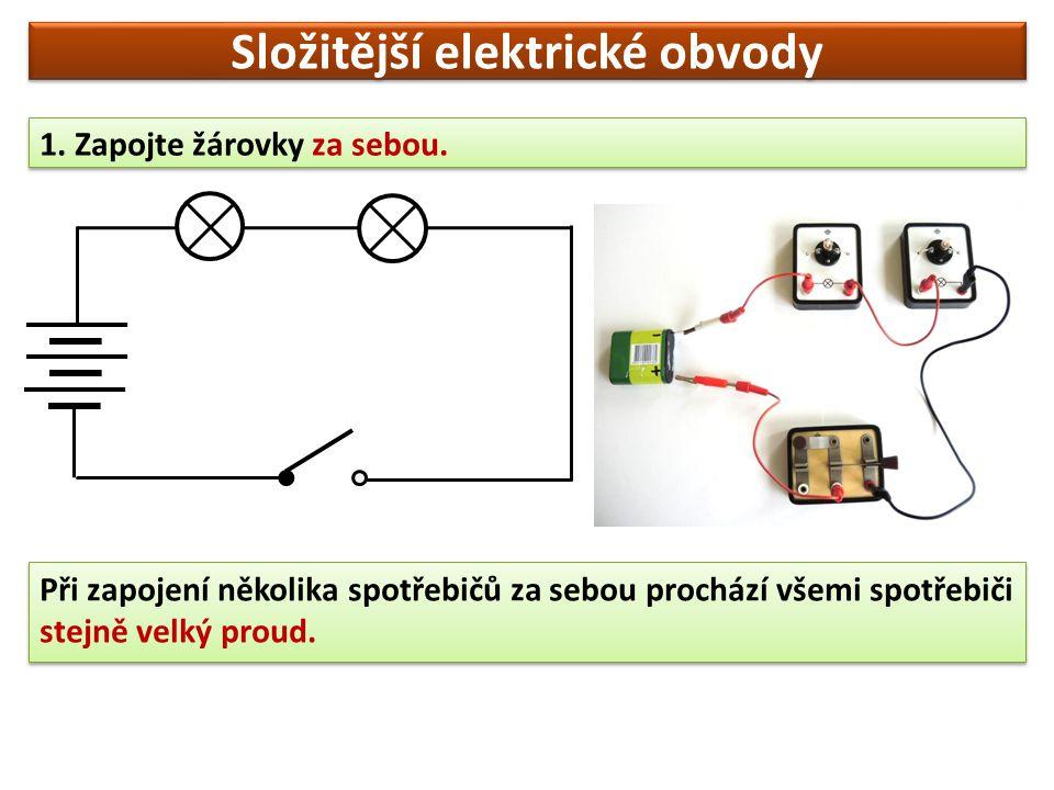 Složitější elektrické obvody 1. Zapojte žárovky za sebou.