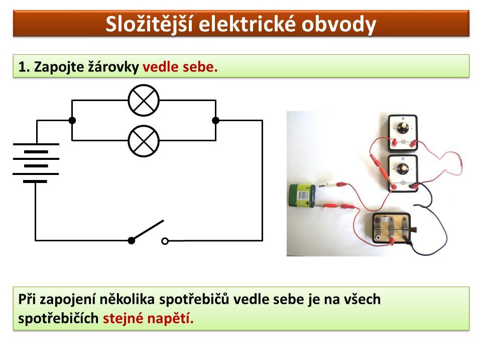 Složitější elektrické obvody 1. Zapojte žárovky vedle sebe.