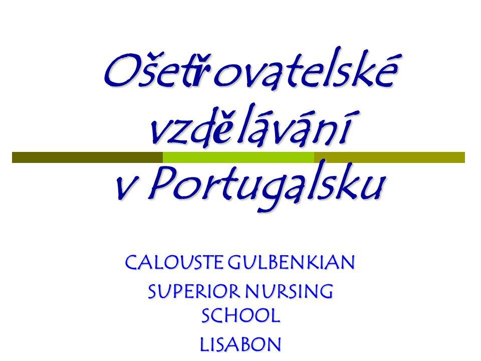 Ošet ř ovatelské vzd ě lávání v Portugalsku CALOUSTE GULBENKIAN SUPERIOR NURSING SCHOOL LISABON