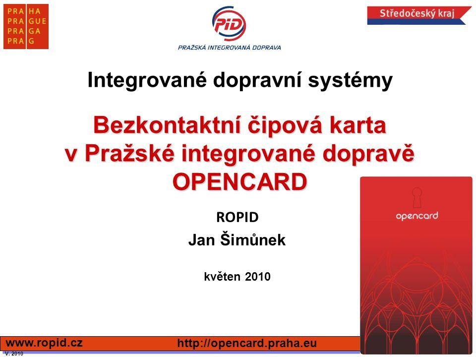 Bezkontaktní čipová karta v Pražské integrované dopravě OPENCARD ROPID Jan Šimůnek květen 2010 http://opencard.praha.eu www.ropid.cz Integrované dopra