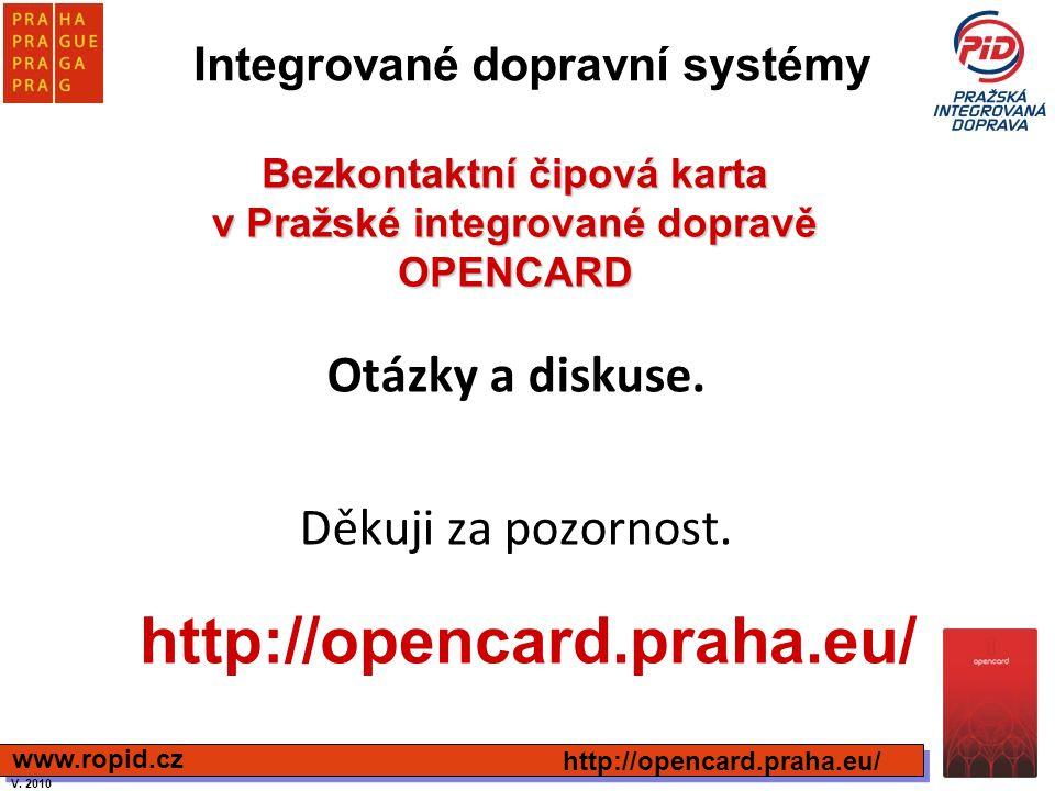 Otázky a diskuse. Děkuji za pozornost. http://opencard.praha.eu/ www.ropid.cz http://opencard.praha.eu/ Bezkontaktní čipová karta v Pražské integrovan