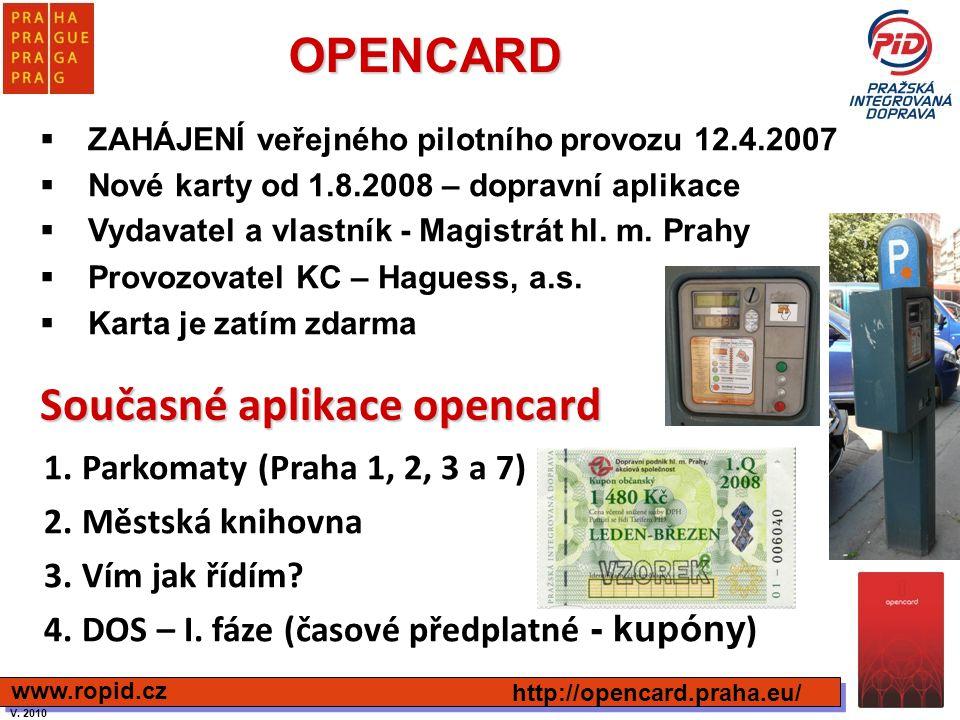 OPENCARD  ZAHÁJENÍ veřejného pilotního provozu 12.4.2007  Nové karty od 1.8.2008 – dopravní aplikace  Vydavatel a vlastník - Magistrát hl. m. Prahy