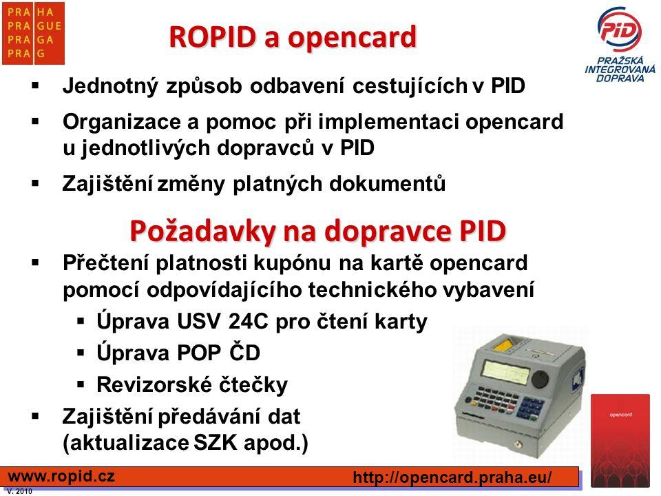 ROPID a opencard  Jednotný způsob odbavení cestujících v PID  Organizace a pomoc při implementaci opencard u jednotlivých dopravců v PID  Zajištění