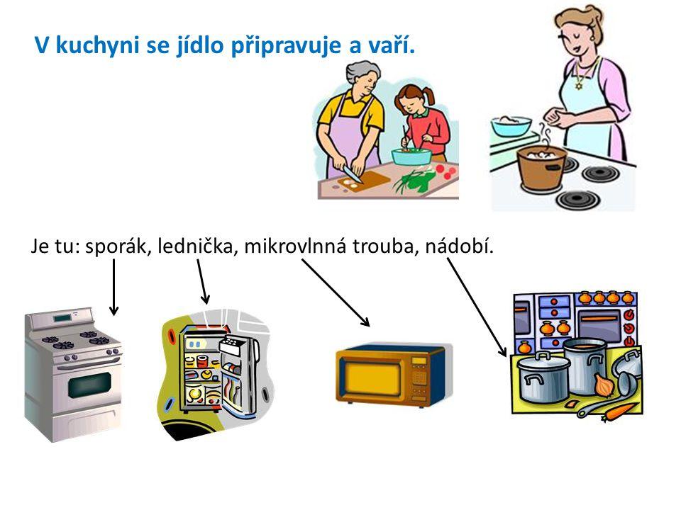 V kuchyni se jídlo připravuje a vaří. Je tu: sporák, lednička, mikrovlnná trouba, nádobí.