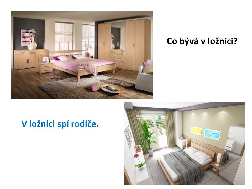 Co bývá v ložnici? V ložnici spí rodiče.