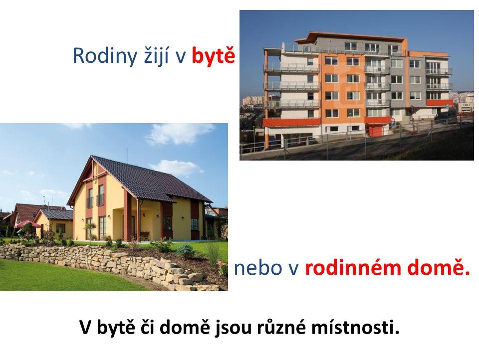 Rodiny žijí v bytě nebo v rodinném domě. V bytě či domě jsou různé místnosti.