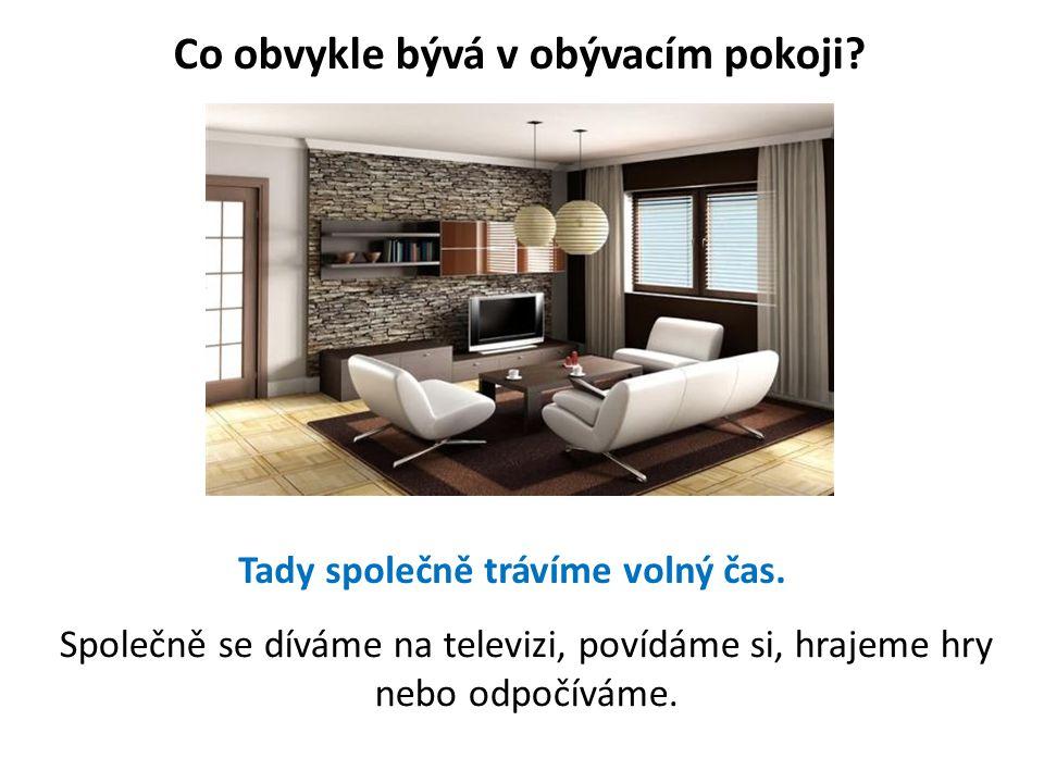 Co obvykle bývá v obývacím pokoji? Společně se díváme na televizi, povídáme si, hrajeme hry nebo odpočíváme. Tady společně trávíme volný čas.