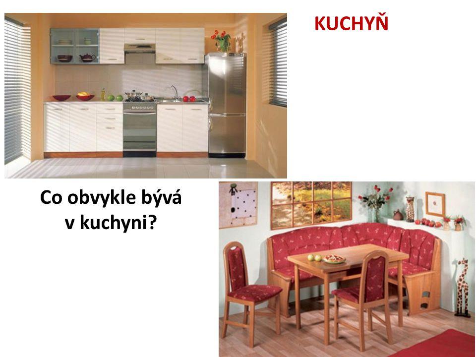 KUCHYŇ Co obvykle bývá v kuchyni?