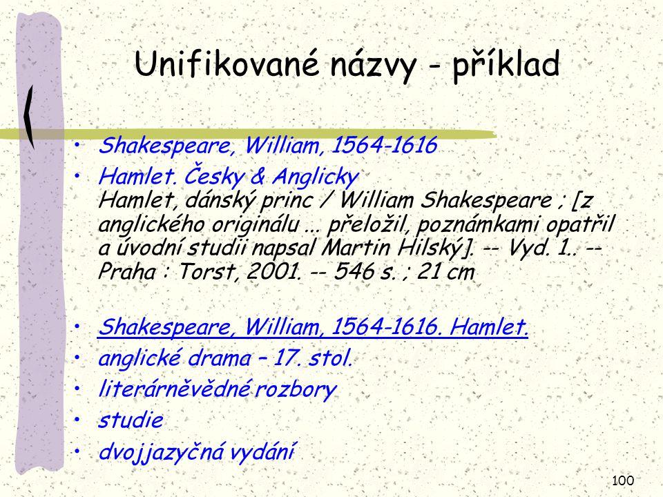 100 Unifikované názvy - příklad Shakespeare, William, 1564-1616 Hamlet. Česky & Anglicky Hamlet, dánský princ / William Shakespeare ; [z anglického or