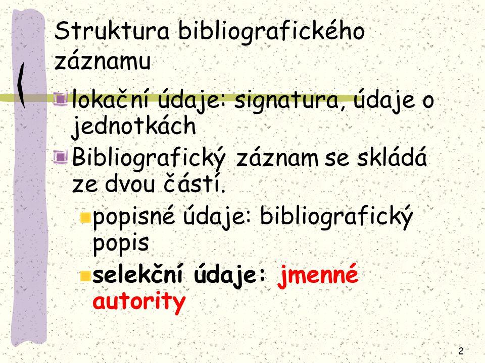 2 Struktura bibliografického záznamu lokační údaje: signatura, údaje o jednotkách Bibliografický záznam se skládá ze dvou částí. popisné údaje: biblio