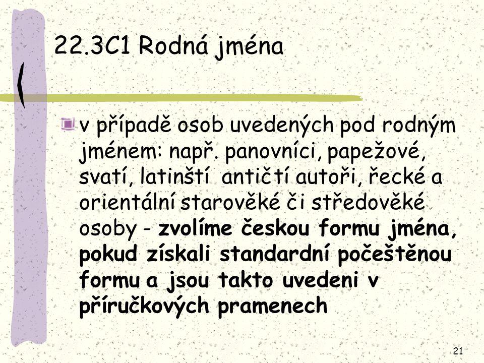 21 22.3C1 Rodná jména v případě osob uvedených pod rodným jménem: např. panovníci, papežové, svatí, latinští antičtí autoři, řecké a orientální starov
