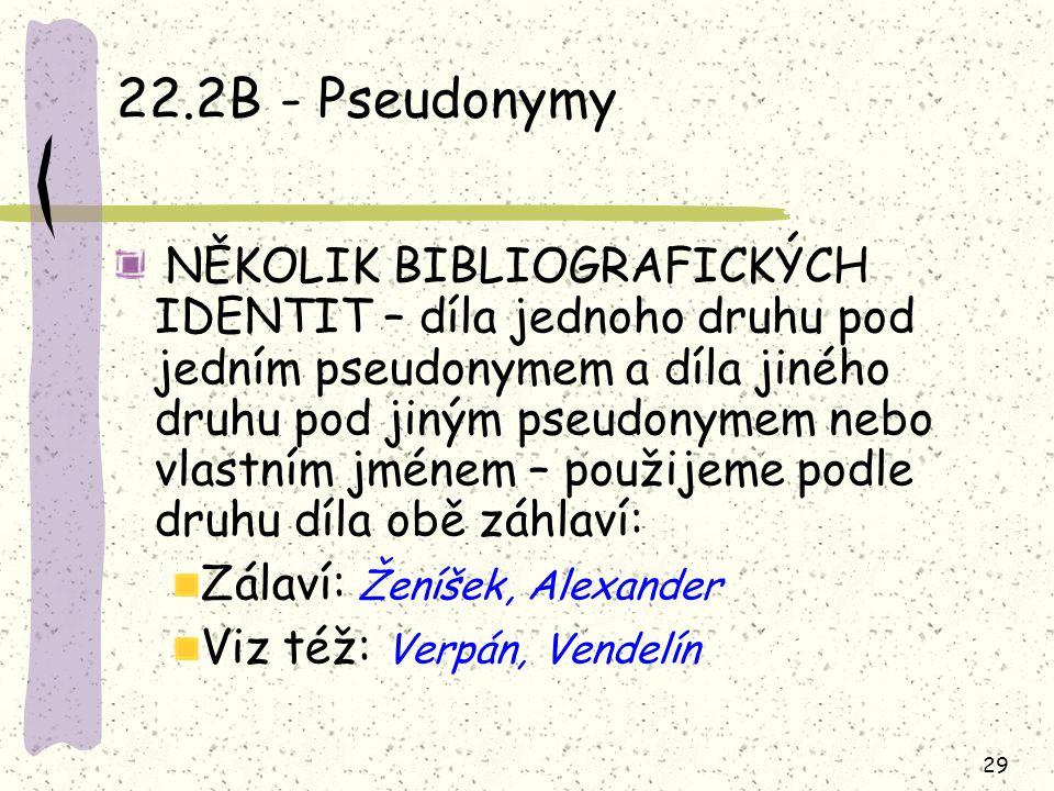 29 22.2B - Pseudonymy NĚKOLIK BIBLIOGRAFICKÝCH IDENTIT – díla jednoho druhu pod jedním pseudonymem a díla jiného druhu pod jiným pseudonymem nebo vlas