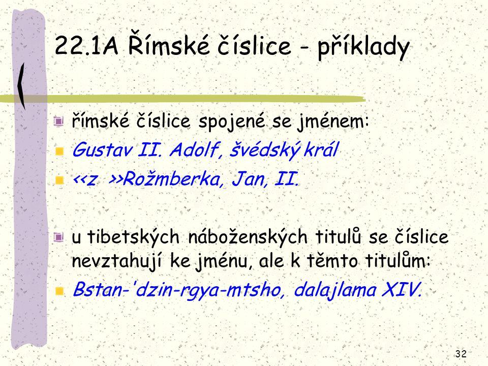 32 22.1A Římské číslice - příklady římské číslice spojené se jménem: Gustav II. Adolf, švédský král >Rožmberka, Jan, II. u tibetských náboženských tit