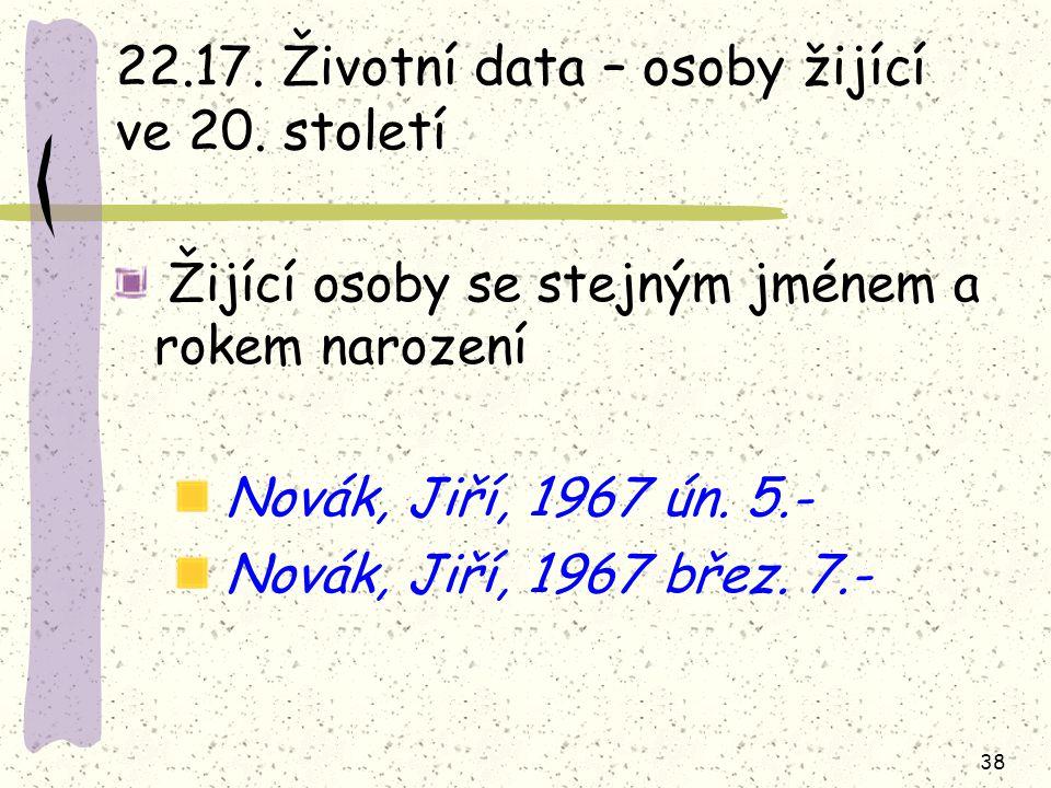 38 22.17. Životní data – osoby žijící ve 20.