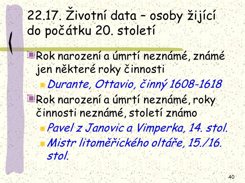40 22.17. Životní data – osoby žijící do počátku 20.