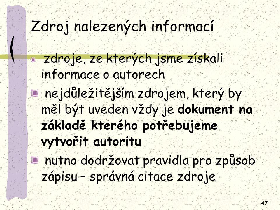 47 Zdroj nalezených informací zdroje, ze kterých jsme získali informace o autorech nejdůležitějším zdrojem, který by měl být uveden vždy je dokument na základě kterého potřebujeme vytvořit autoritu nutno dodržovat pravidla pro způsob zápisu – správná citace zdroje