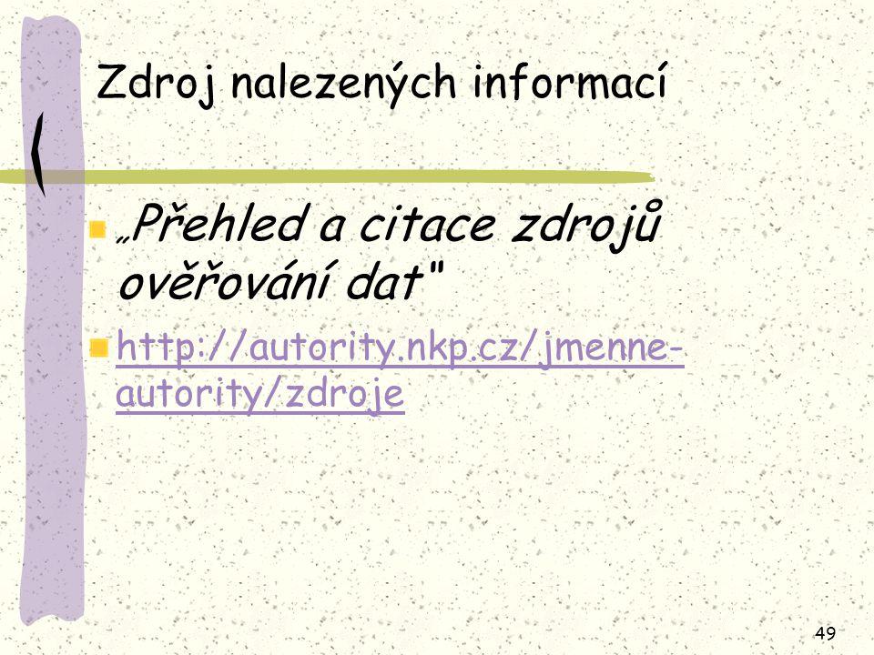 """49 Zdroj nalezených informací """" Přehled a citace zdrojů ověřování dat http://autority.nkp.cz/jmenne- autority/zdroje"""