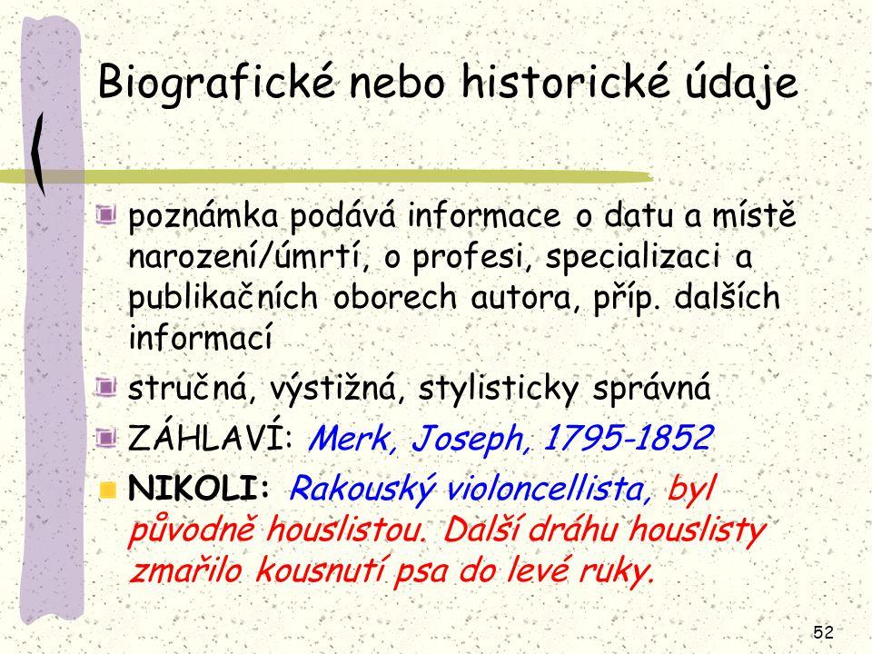52 Biografické nebo historické údaje poznámka podává informace o datu a místě narození/úmrtí, o profesi, specializaci a publikačních oborech autora, p