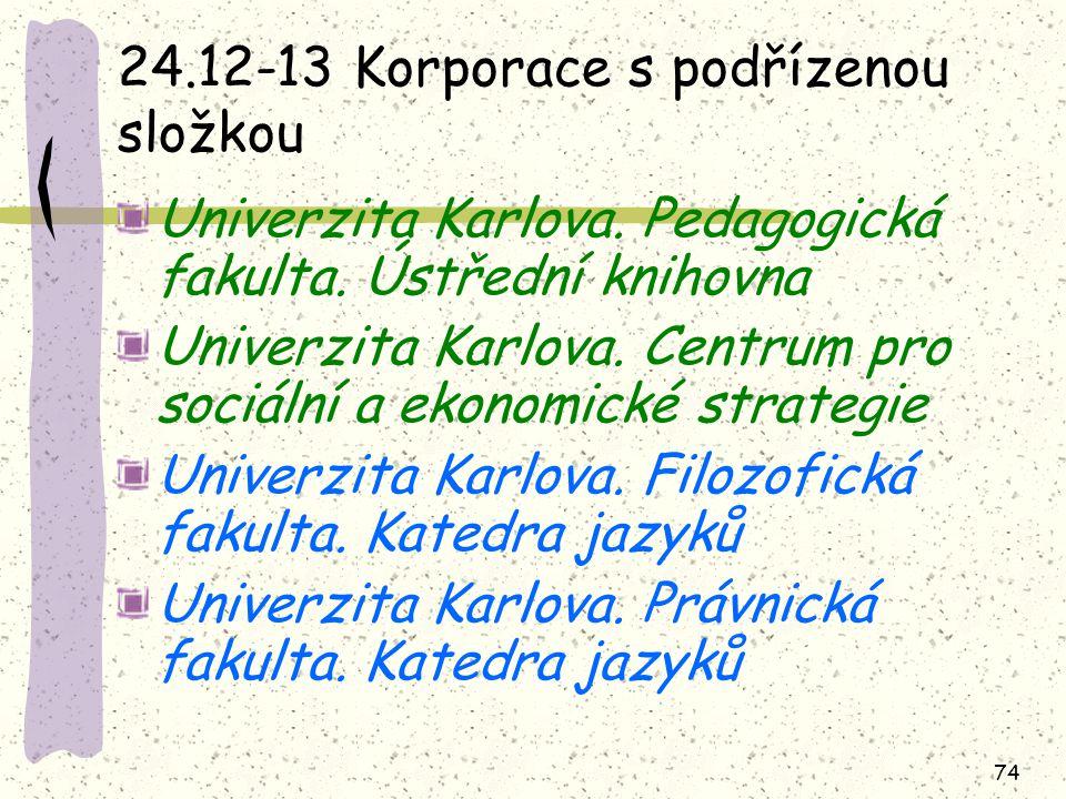 74 24.12-13 Korporace s podřízenou složkou Univerzita Karlova. Pedagogická fakulta. Ústřední knihovna Univerzita Karlova. Centrum pro sociální a ekono